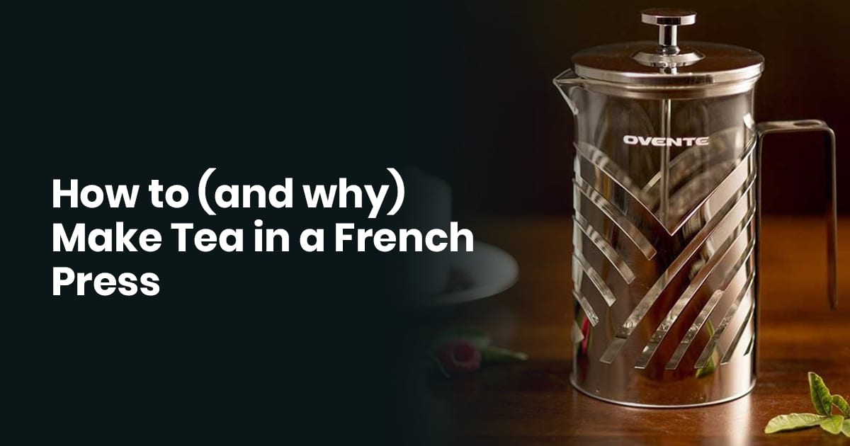 How To (And Why) Make Tea In A French Press