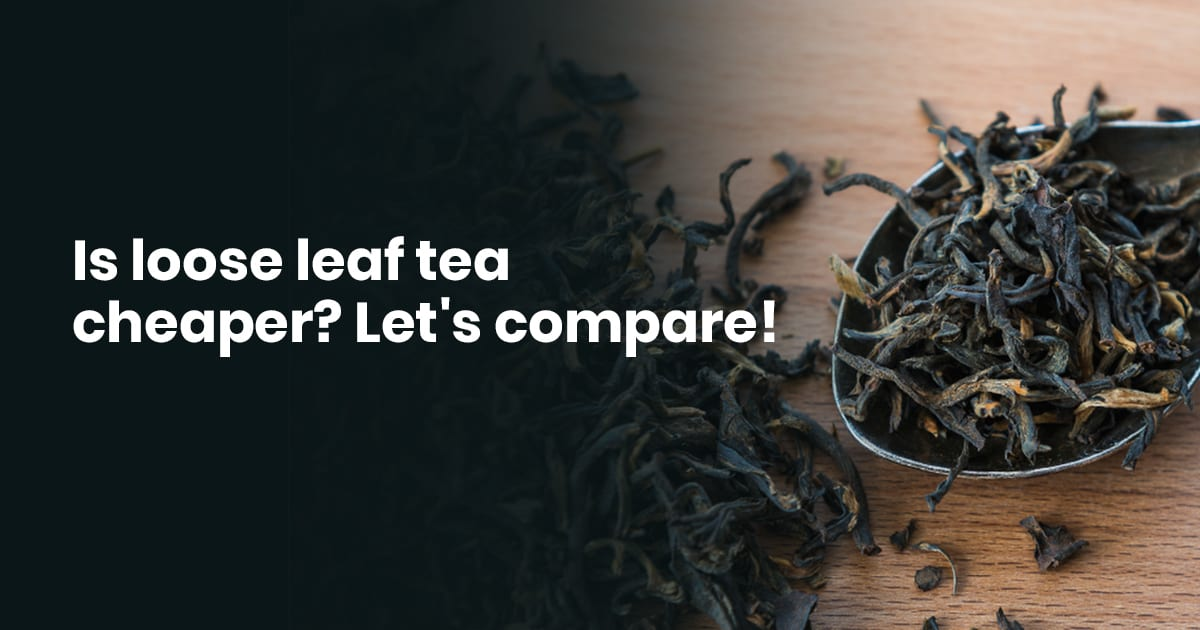Is Loose Leaf Tea Cheaper? Let's Compare