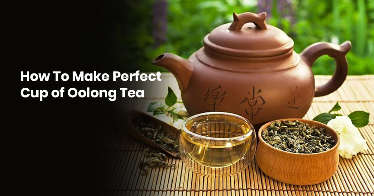 How To Make Perfect Cup Of Oolong Tea