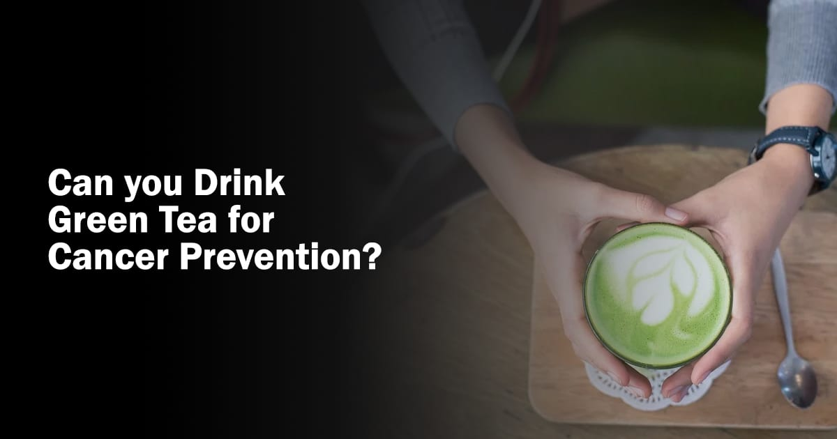 can you drink green tea for cancer prevention?