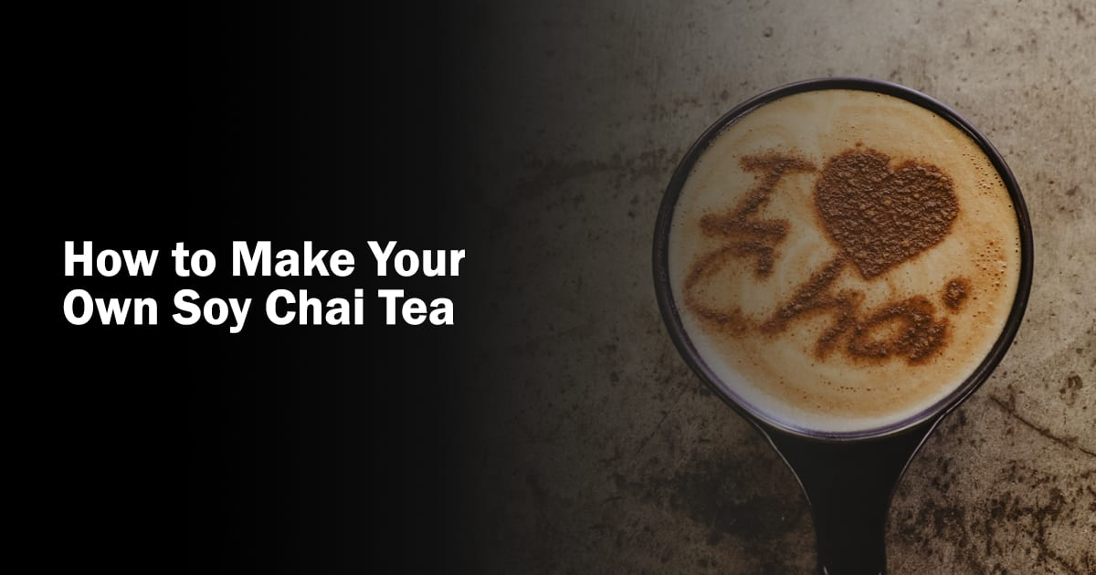 how to make your own soy chai tea