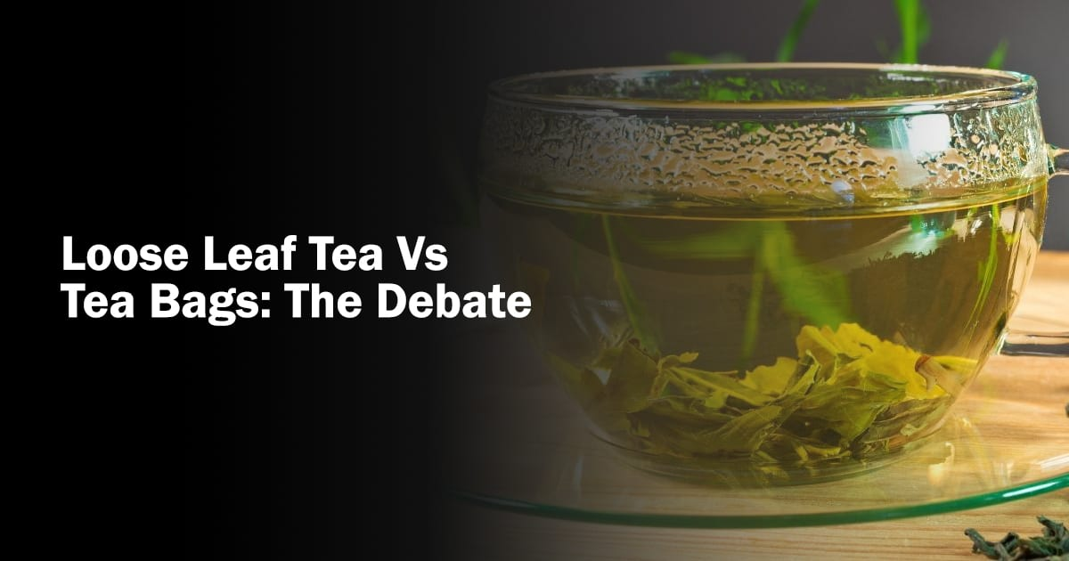 tea bags or loose leaf tea