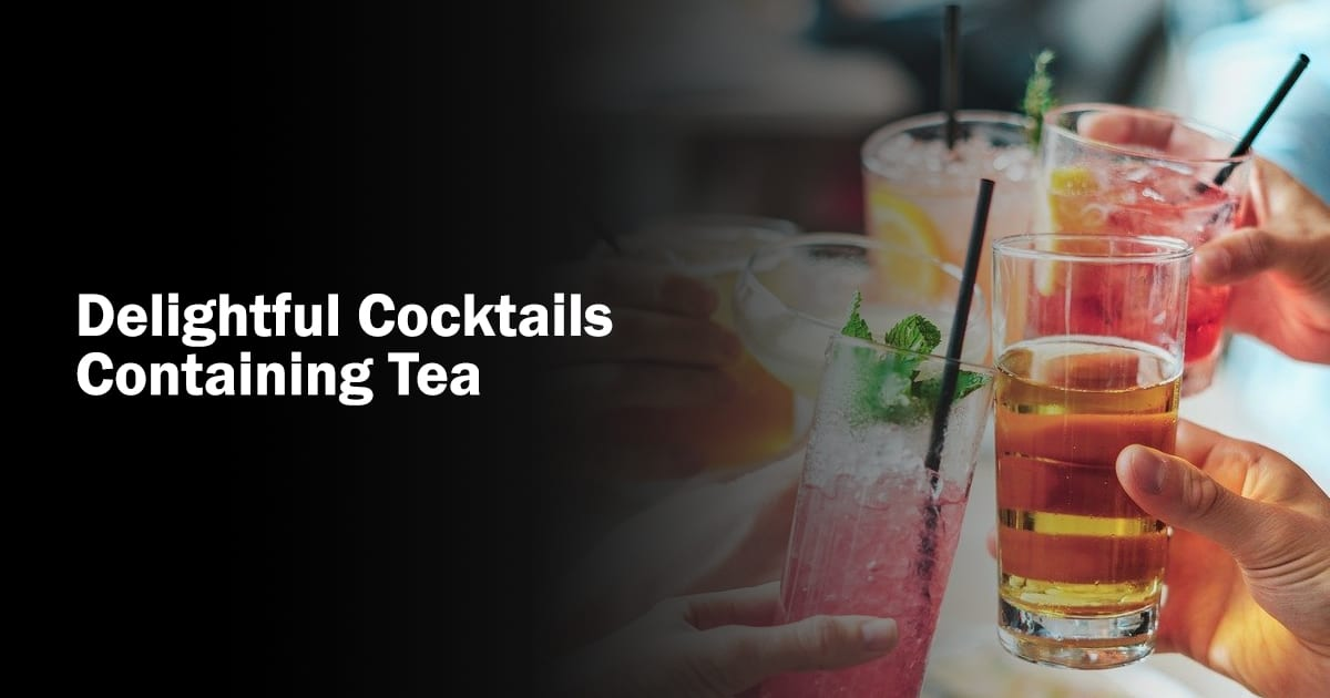 Delightful Cocktails Containing Tea