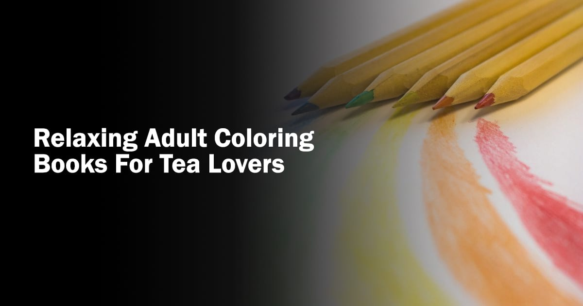 Relaxing Adult Coloring Books For Tea Lovers