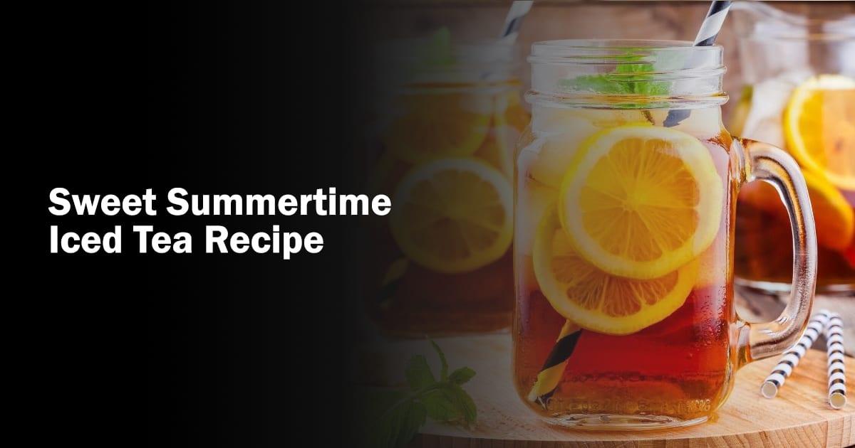 Sweet Summertime Iced Tea Recipe