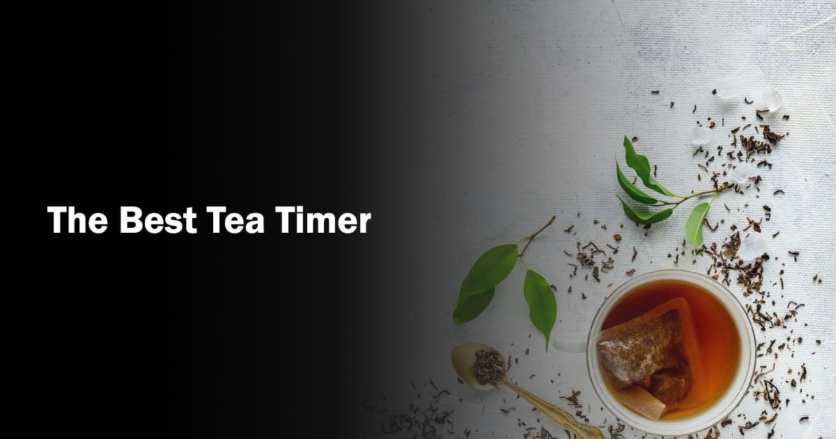 The Best Tea Timer For Brewing Tea