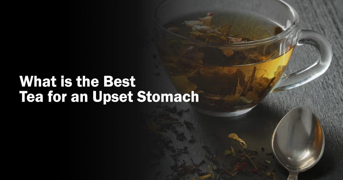 The best tea for an upset stomach