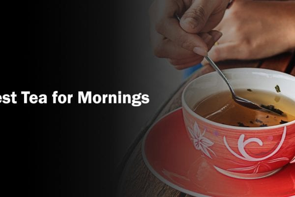 Best Tea for Mornings