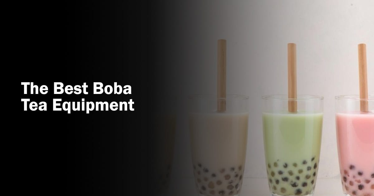 The Best Boba Tea Equipment