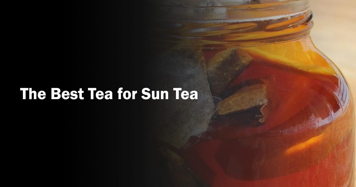 Best Tea for Sun Tea