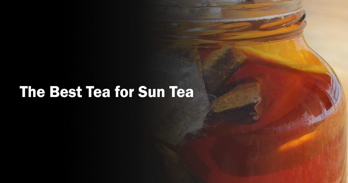 Best Tea for Sun Tea