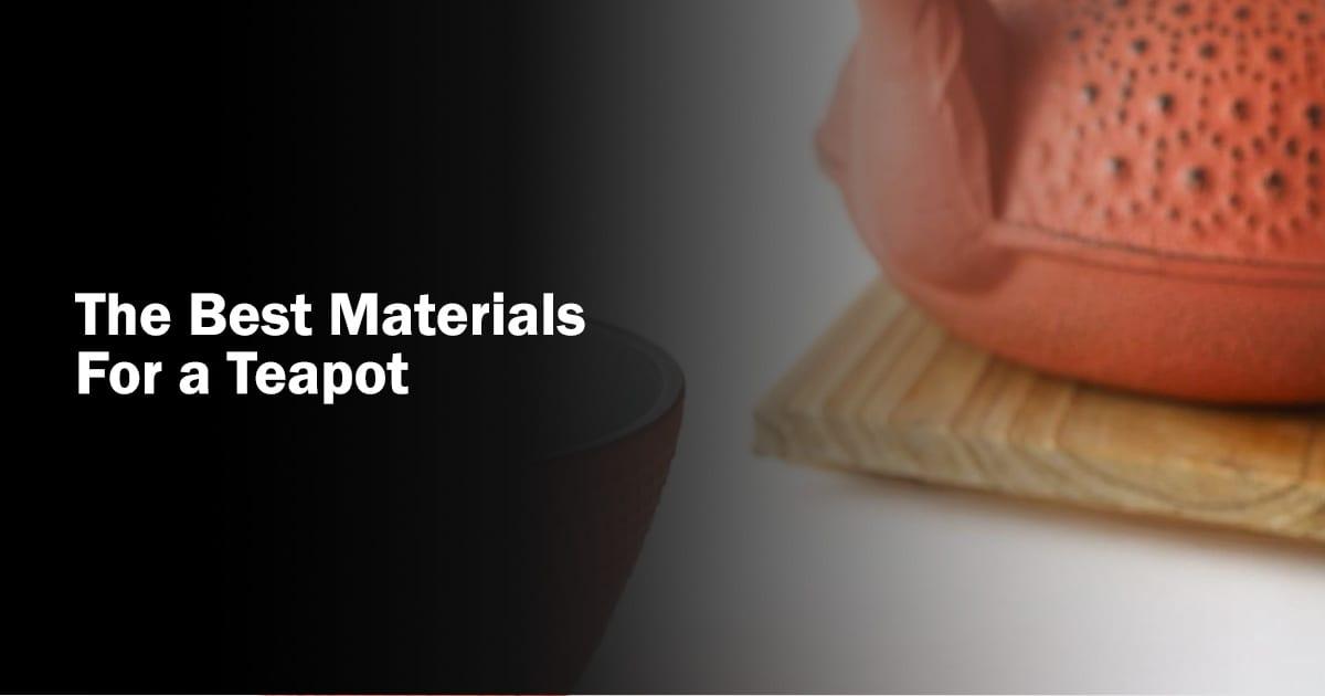 Best Materials for a Teapot